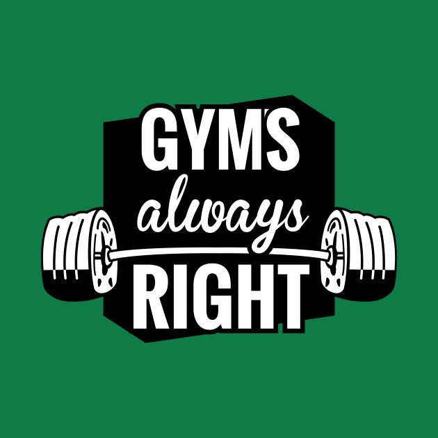 Gym's Always Right