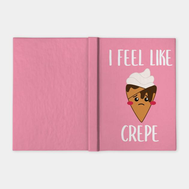 I Feel Like Crepe