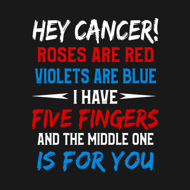 Hey Cancer The Middle One Is For You Funny T shirt