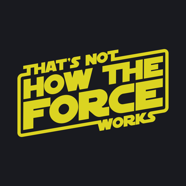 That's Not How the Force Works!