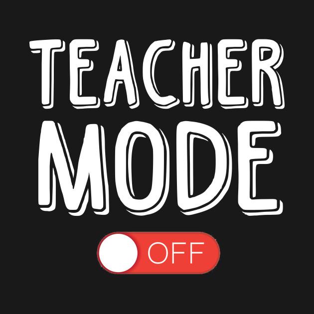 e3fb7ce073ce6 Funny Teachers Mode Off Last Day School