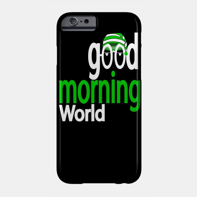 Good morning world Phone Case