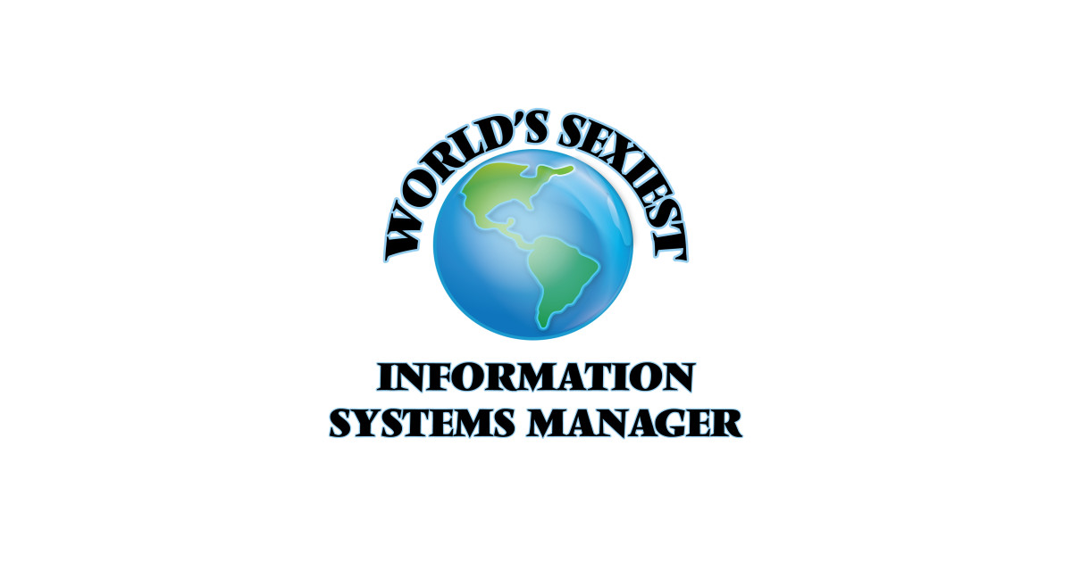 Worldu0027s Sexiest Information Systems Manager   Information Systems Manager    T Shirt | TeePublic