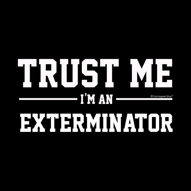 Trust Me Im An Exterminator. Cool Gift Idea