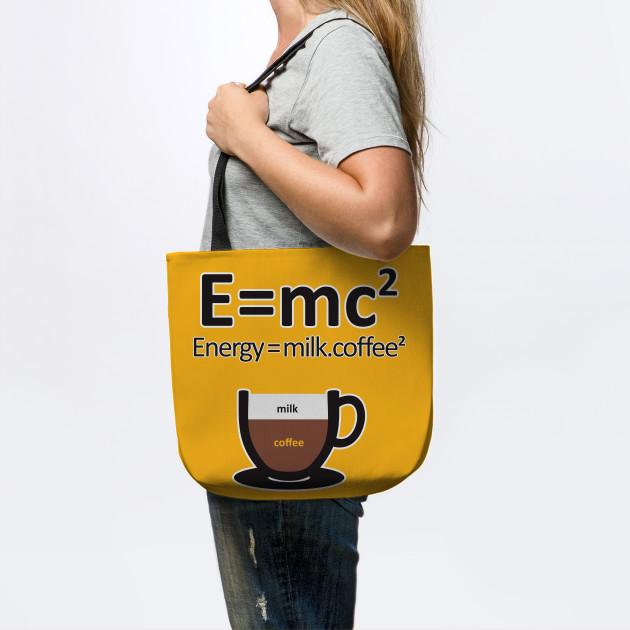 09fecc373 E = MC2 ENERGY MILK COFFEE - Coffee - Tote | TeePublic