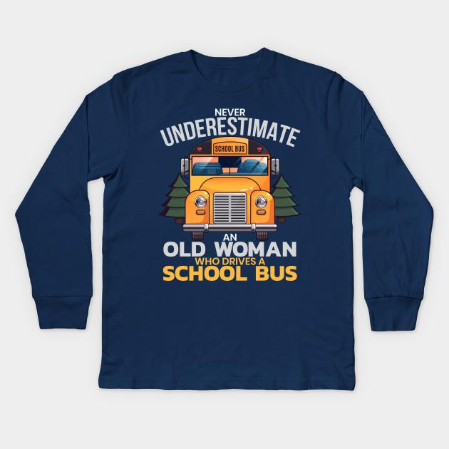 Cool Long Sleeve Shirt Never Underestimate A Bus Driver Tee Shirt
