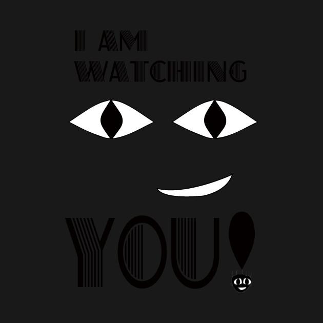 I AM WATCHING YOU!