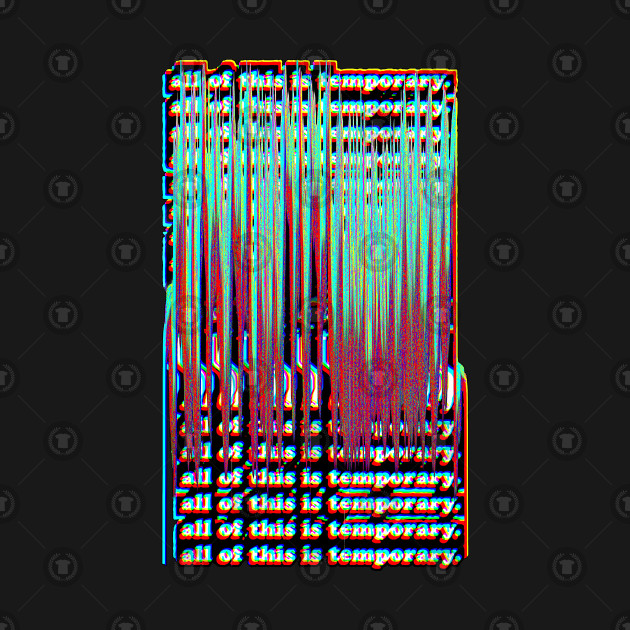 All Of This Is Temporary - Nihilist Statement Design