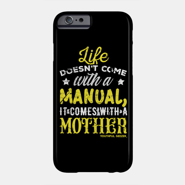 Life Doesnt Come With A Manual It Comes With A Mother Phone Case