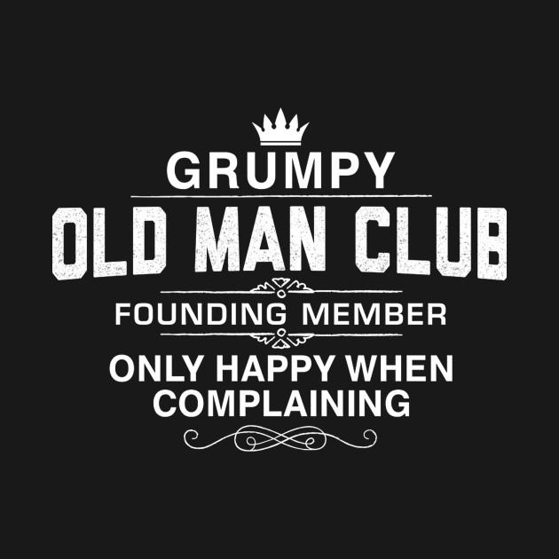 40ccbc447b32c Grumpy Old Man - Grumpy Old Man - T-Shirt