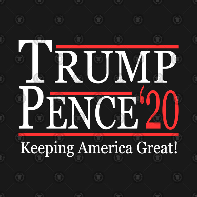 8f5197a0 Trump Pence 2020 Keeping America Great Trump Pence 2020 Keeping America  Great