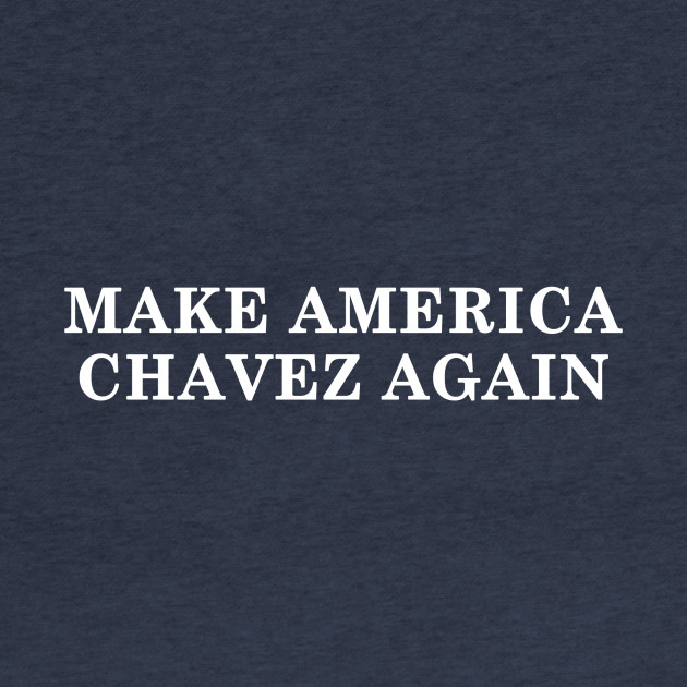 Make America Chavez Again