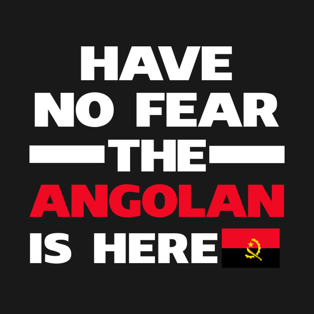 No Fear Angolan Is Here