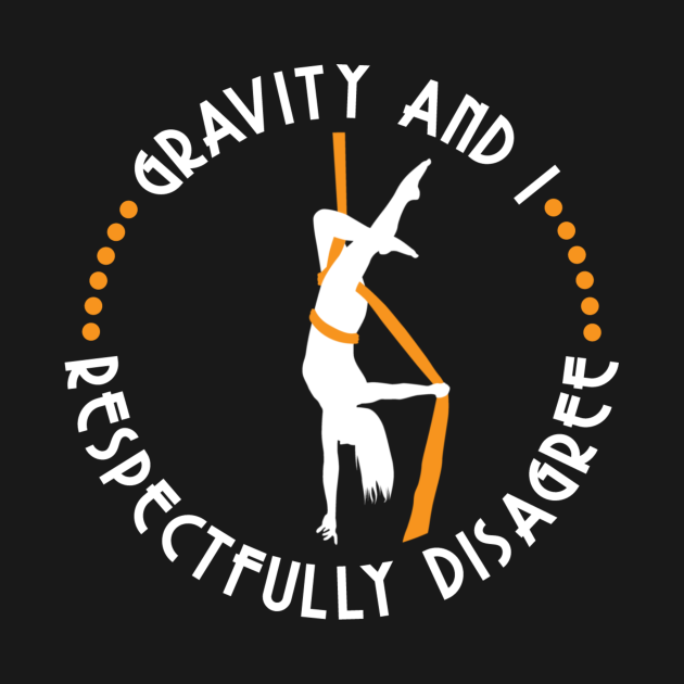Gravity And I Respectfully Disagree Aerialist