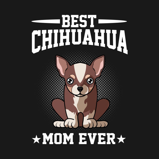 2c53771d3 ... Best Chihuahua Dog Mom Shirt - Dog Owner Funny Gift Shirt