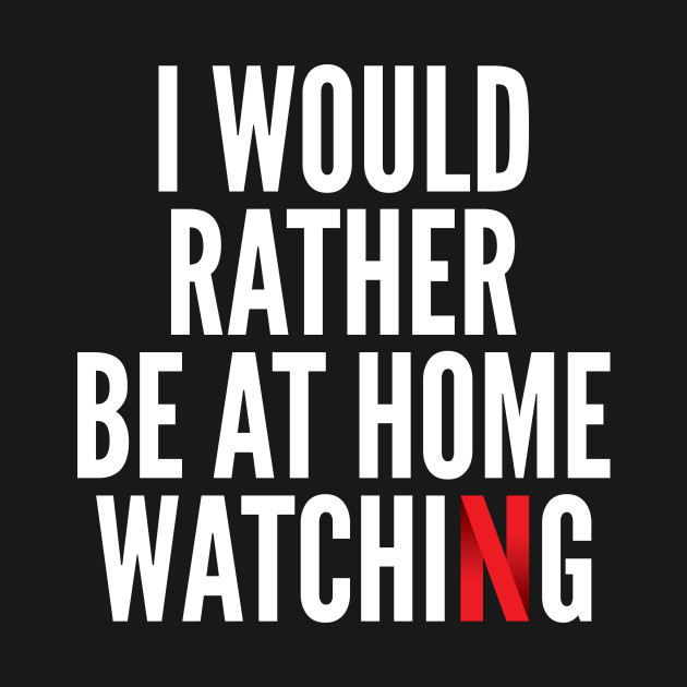 I WOULD RATHER BE AT HOME WATCHING - White