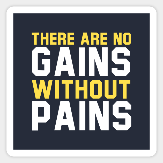 There Are No Gains Without Pains - No Pain No Gain - Sticker | TeePublic