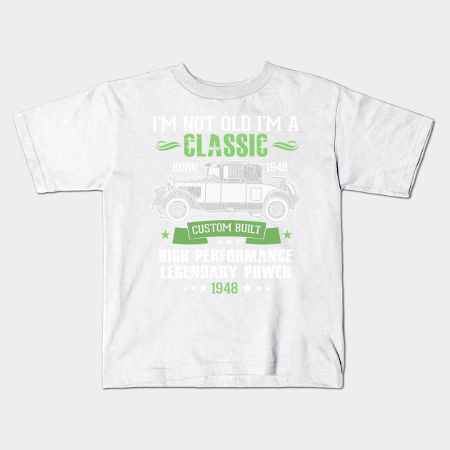 Funny 70th Birthday T Shirt Im Not Old A Classic 1948 Kids