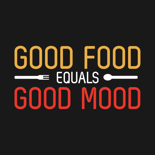 Good Food Quotes Good Food Equals Good Mood   Quotes, Quote Of The Day, Good Food  Good Food Quotes