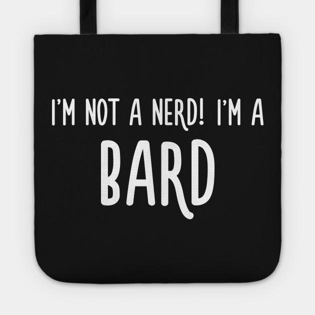 I'm not a nerd! I'm a bard