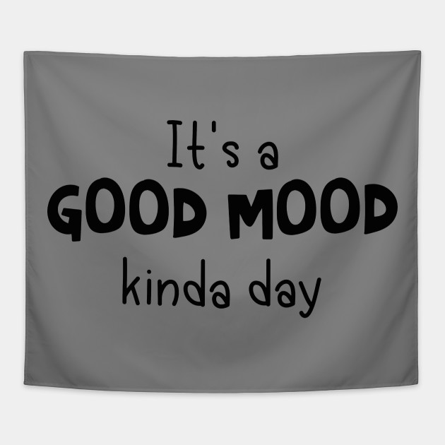 It\'s A Good Mood Kinda Day - Quotes - Black Text