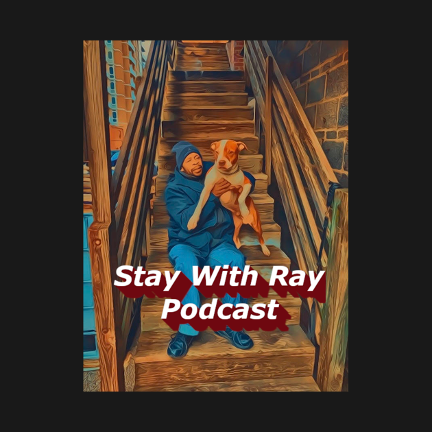 Stay With Ray Podcast
