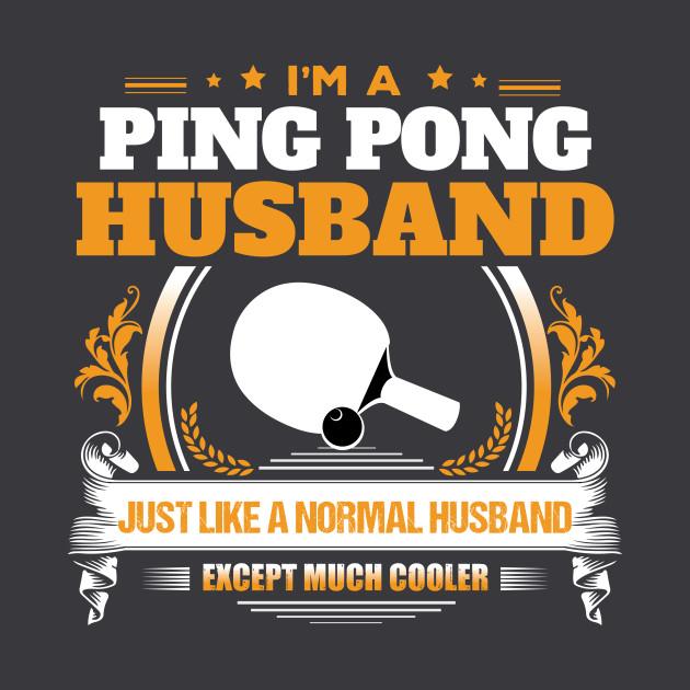 Ping Pong Husband Gift Or Birthday Present T Shirt Teepublic