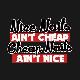 Nice nails ain't cheap cheap nails ain't nice