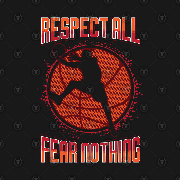 ... Respect All Fear Nothing Basketball Games Players