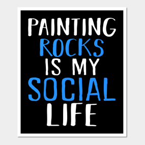 Painting Rocks Is My Social Life Posters And Art