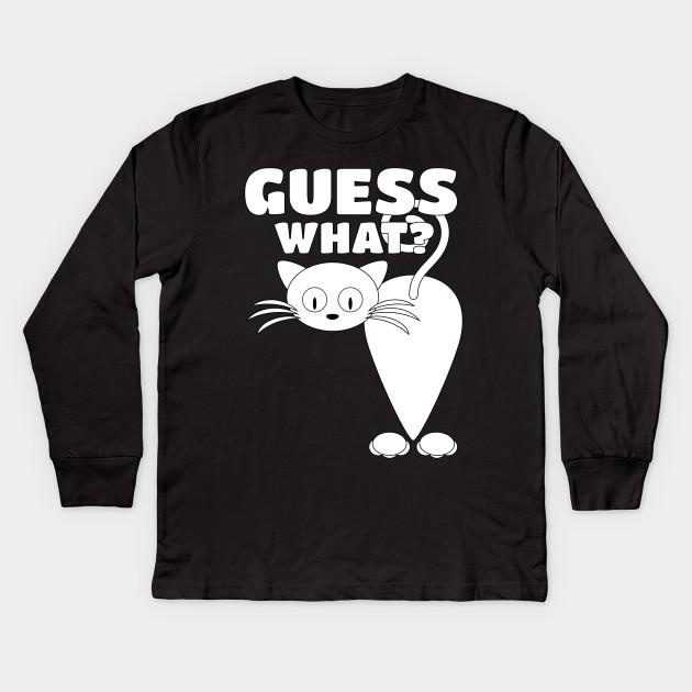 da57ee80b Guess What? Cat Butt! - Funny Kitty Kitten Whiskers Kids Long Sleeve T-Shirt