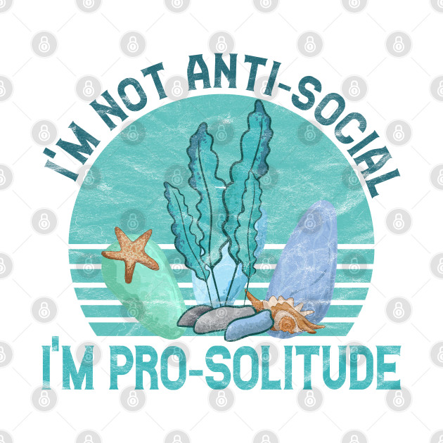 seaweed I'm Not Anti Social I'm Pro Solitude