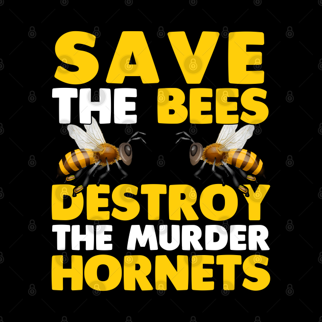 Save The Bees - Destroy The Murder Hornets