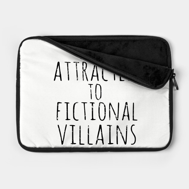 only attracted to fictional villains