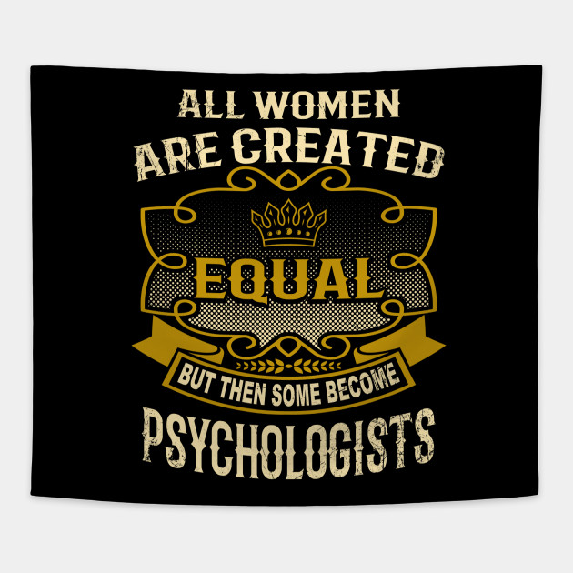 All Women Are Created Equal But Then Some Become Psychologists