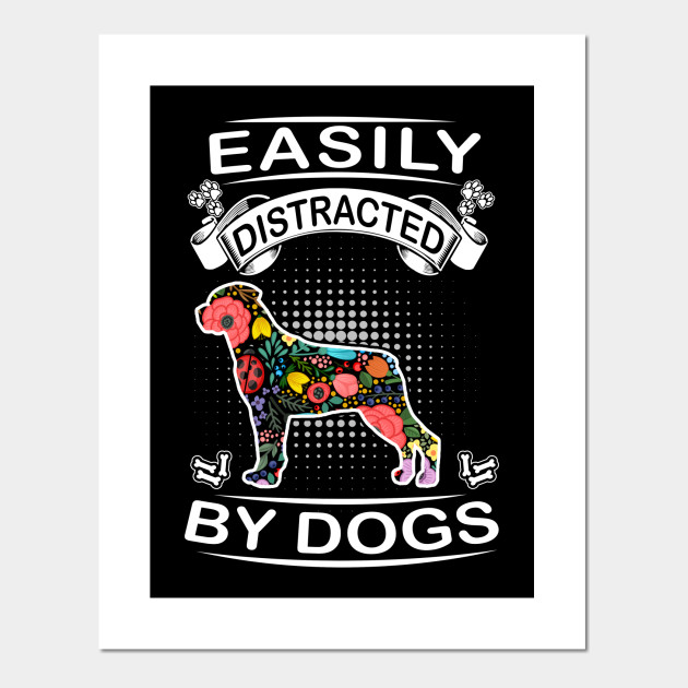 easily distracted by dogs rottweiler funny dog dog posters and