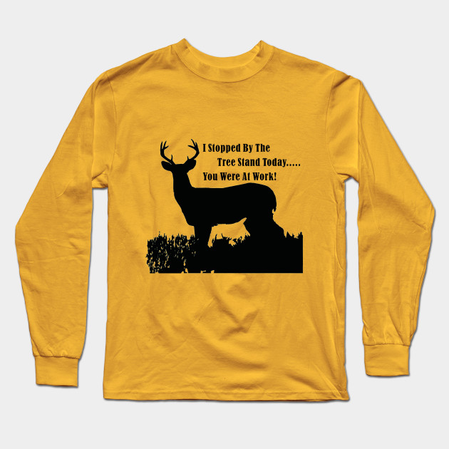 628794e97d Funny Deer Hunting Tree Stand Quote - Deer Hunting - Long Sleeve T ...