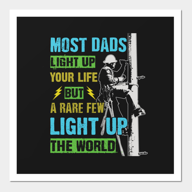 fb912c17e Most Dads Light Up Your Life But A Rare Few Light Up The World - Father's  ...