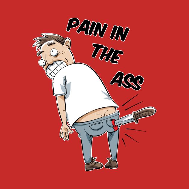 Pain in the Ass - Humor - T-Shirt | TeePublic
