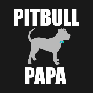 d9ca2a1a1 Pitbull Papa, Pitbull Dad, Pittie Dad, Pittie Papa T-Shirt