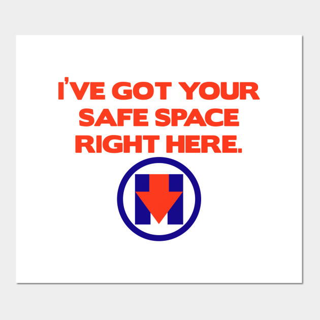 I Ve Got Your Safe Space Political Satire Posters And Art