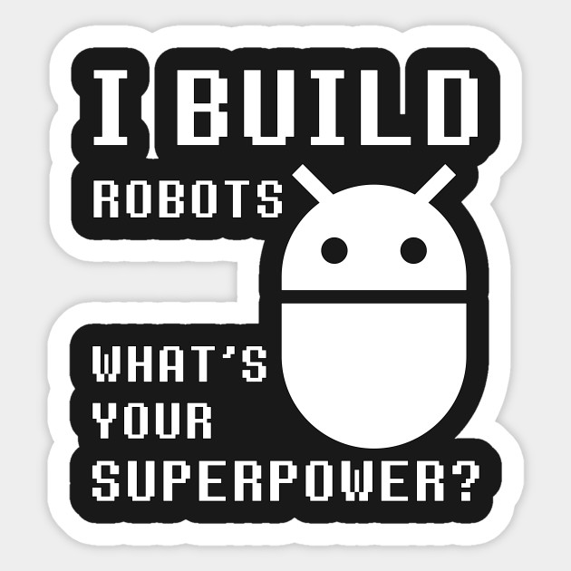 I Build Robots What S Your Superpower Funny Robotics Engineer