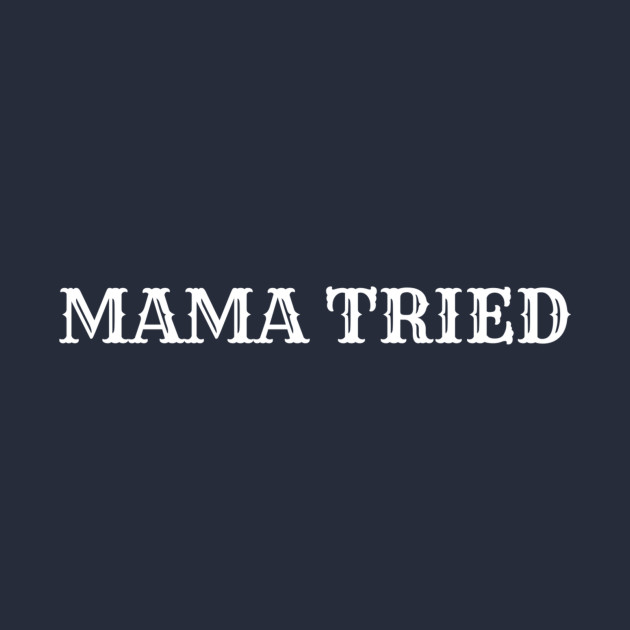 12d9ba2bc Mama Tried - Song Lyrics - Kids T-Shirt | TeePublic