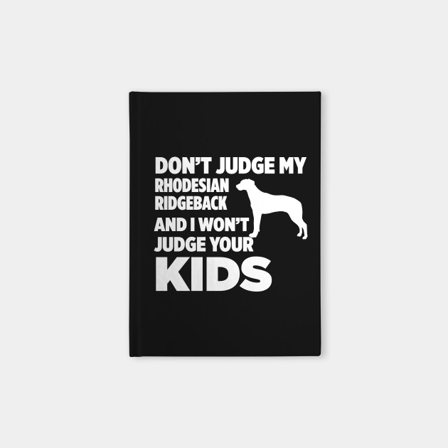 Don't Judge My Rhodesian Ridgeback I Won't Kids