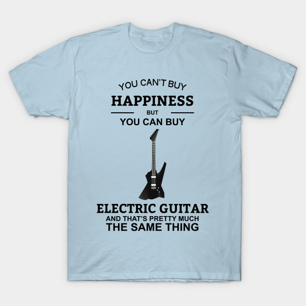 you can 39 t buy happiness but you can buy electric guitar electric guitar t shirt teepublic uk. Black Bedroom Furniture Sets. Home Design Ideas