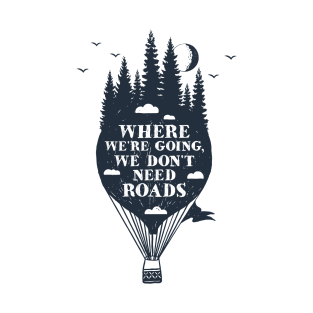 4abd97bd Where We're Going We Don't Need Roads T-Shirt