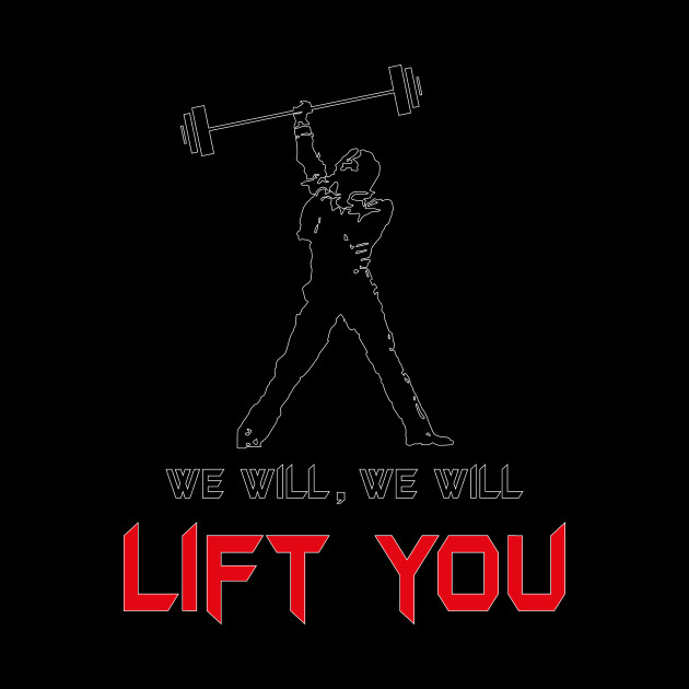 We will lift you
