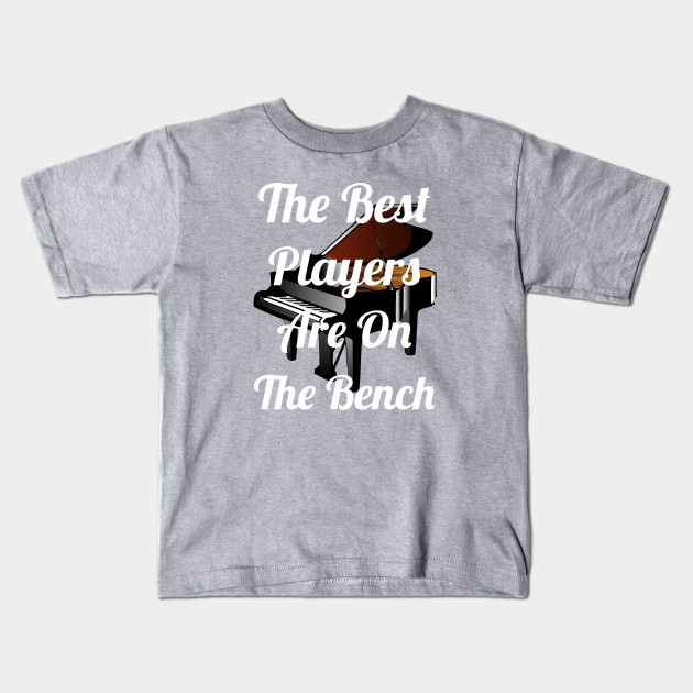 ae8c06a17f The Best Players Are On The Bench - Piano - Kids T-Shirt | TeePublic