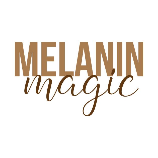 Melanin Magic   Black Girl Magic