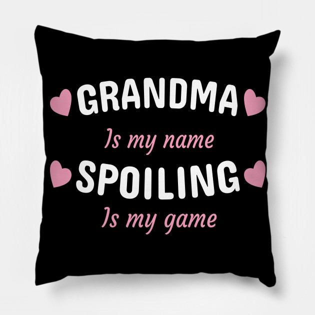 Grandma Is My Name Spoiling Is My Game